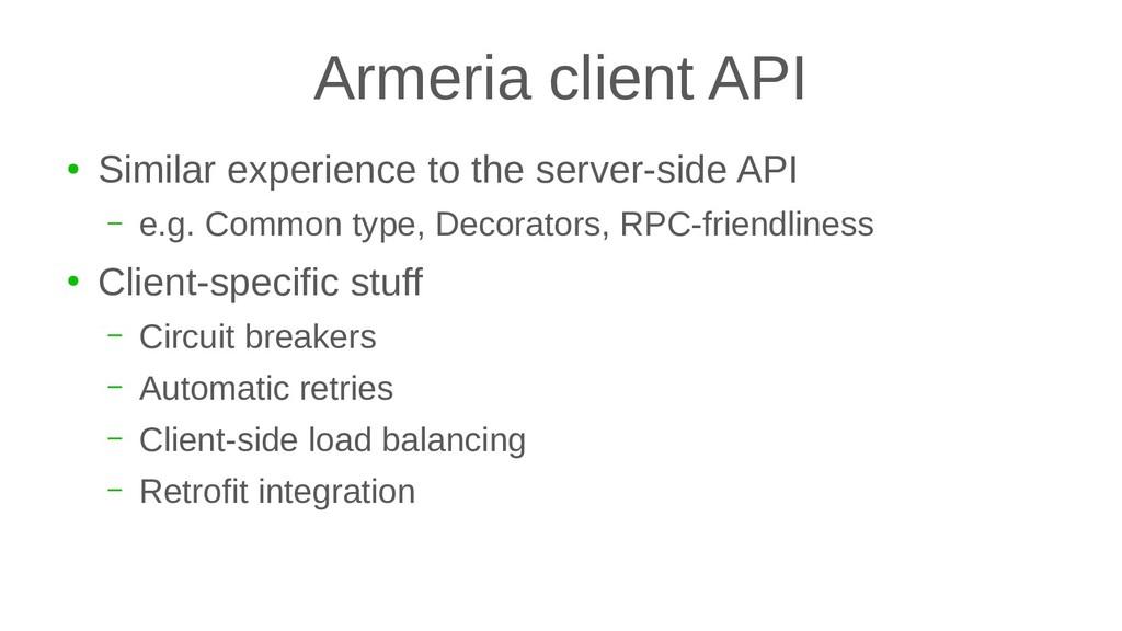 Armeria client API ● Similar experience to the ...