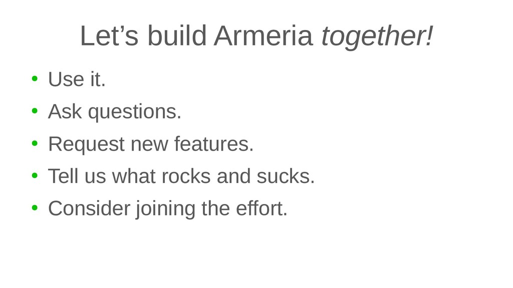 Let's build Armeria together! ● Use it. ● Ask q...