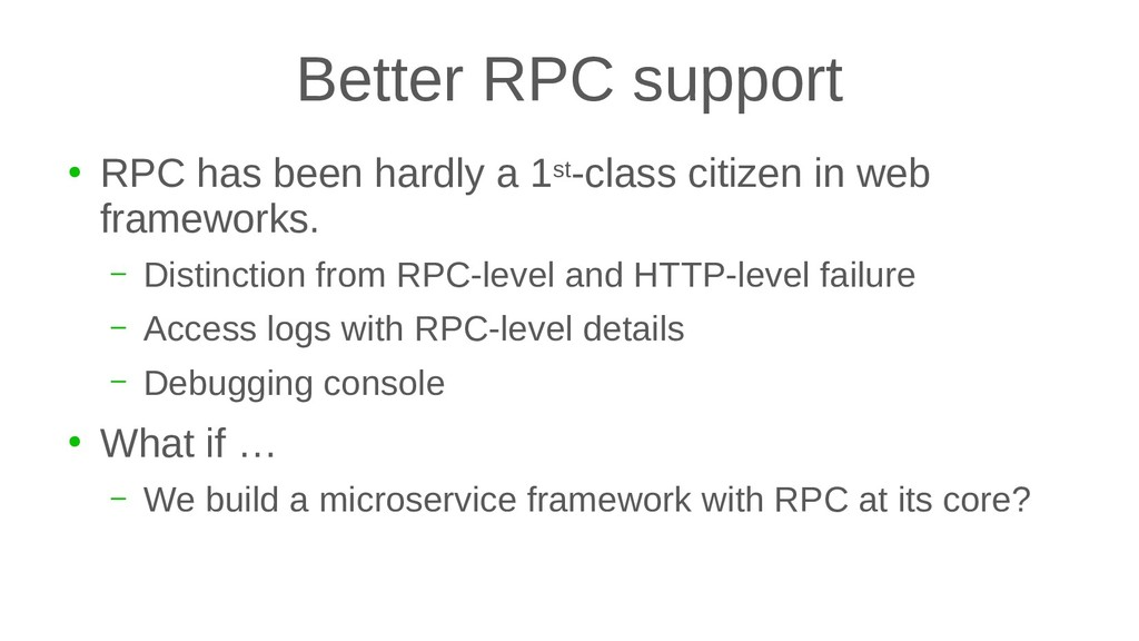 Better RPC support ● RPC has been hardly a 1st-...