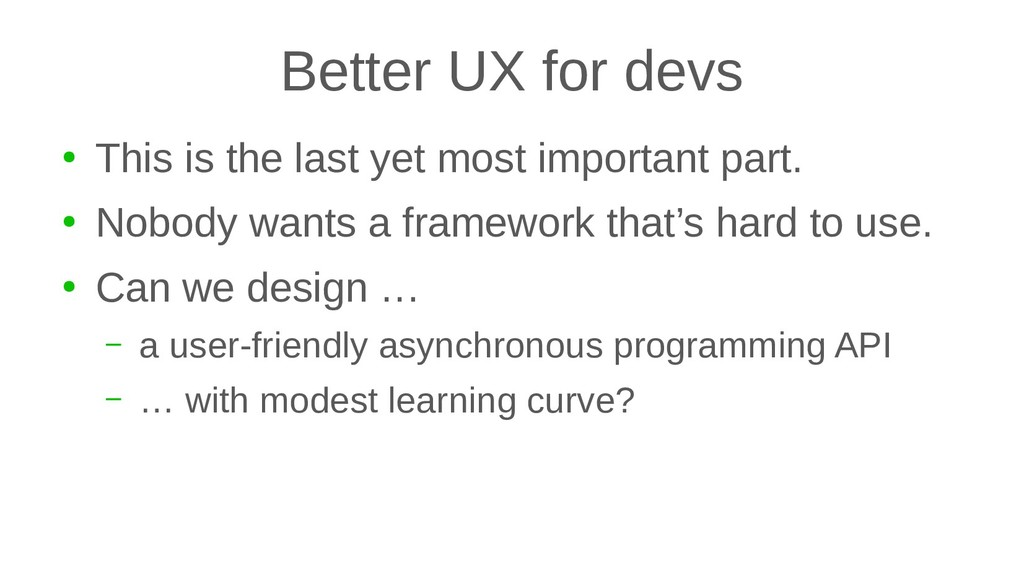 Better UX for devs ● This is the last yet most ...