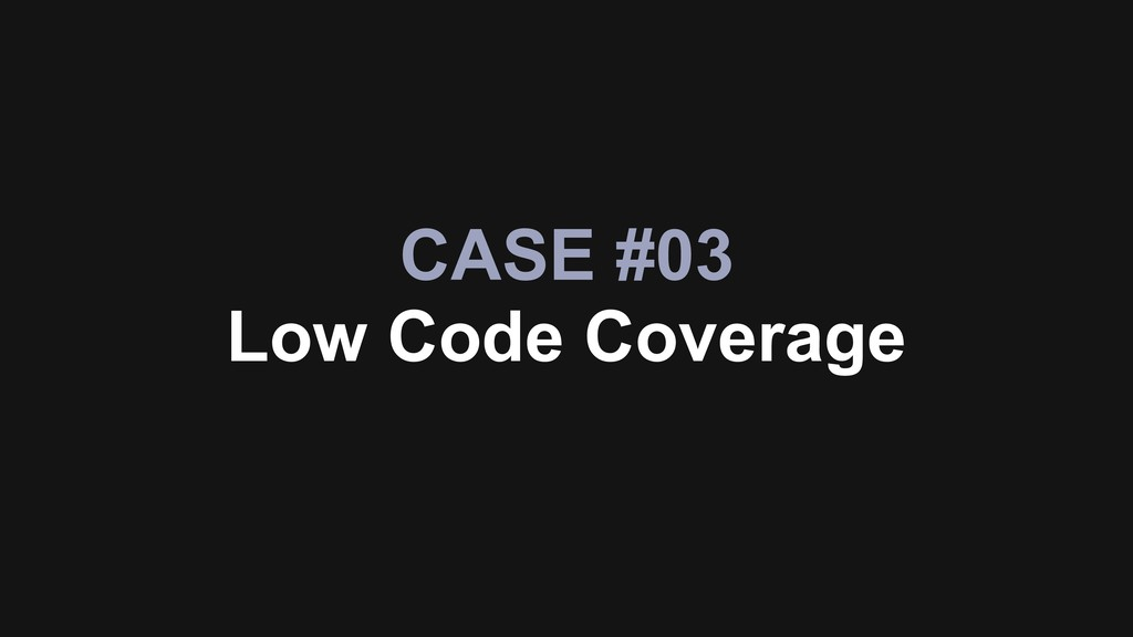 CASE #03 Low Code Coverage