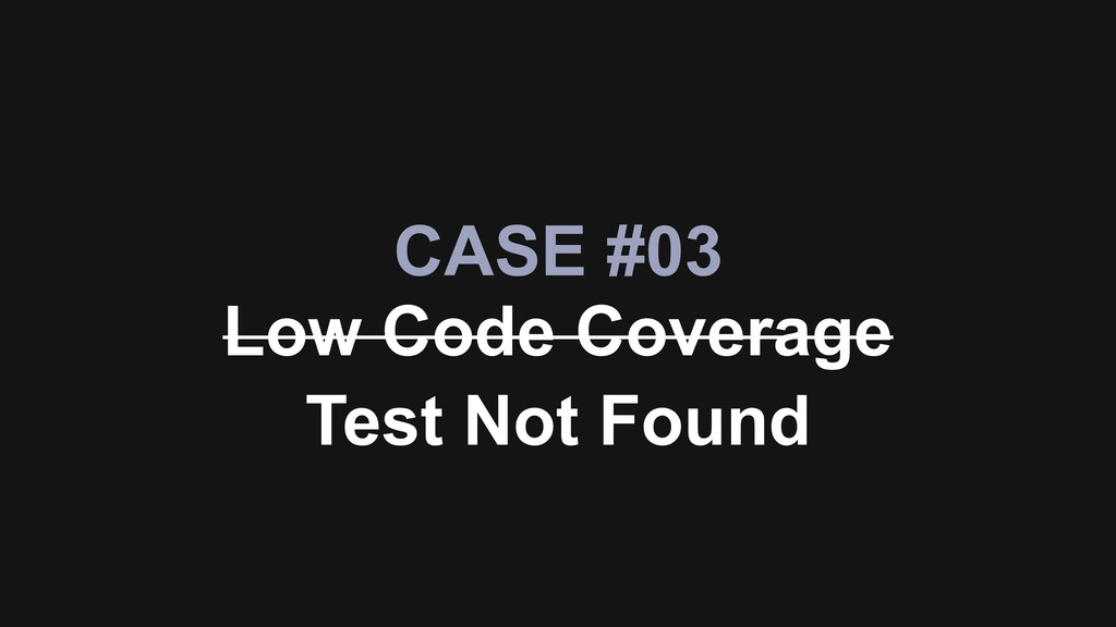 CASE #03 Low Code Coverage Test Not Found