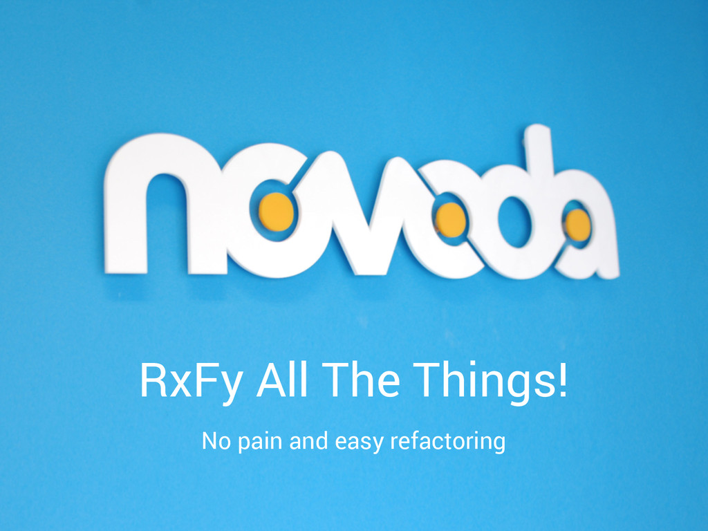 RxFy All The Things! No pain and easy refactori...