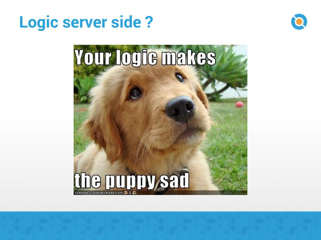 Logic server side ?