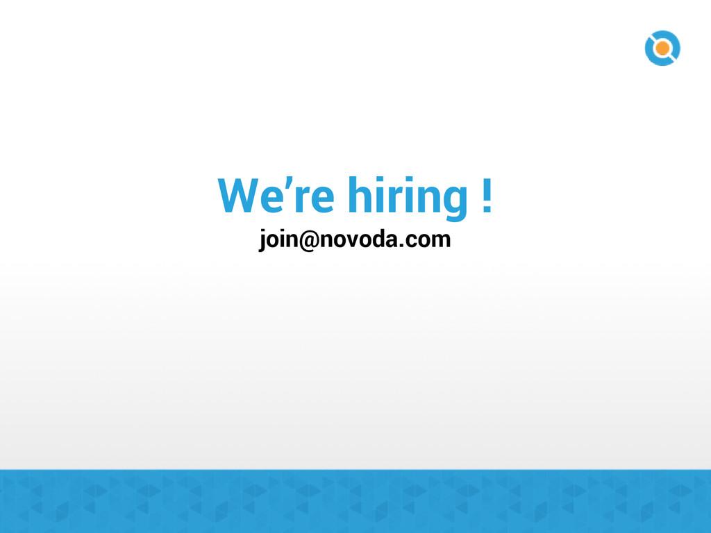 We're hiring ! join@novoda.com
