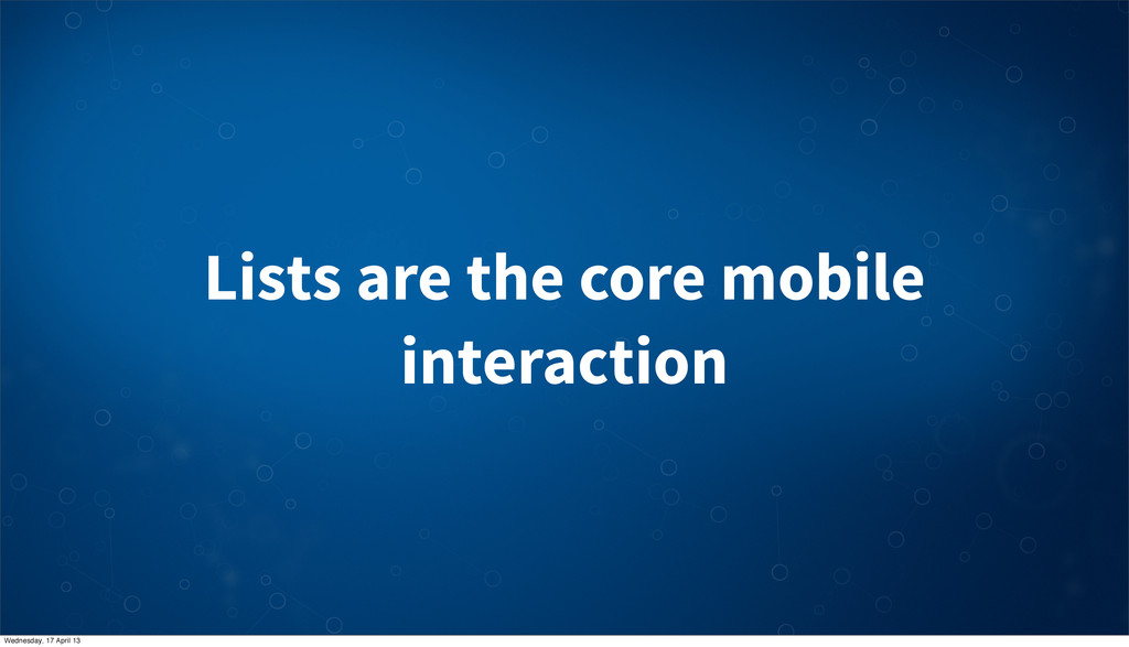Lists are the core mobile interaction Wednesday...