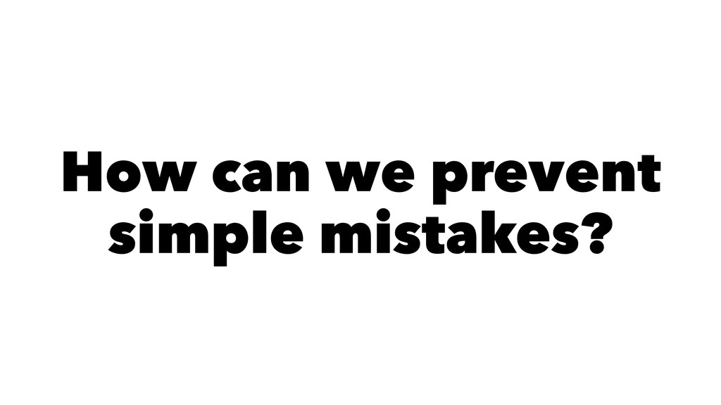 How can we prevent simple mistakes?