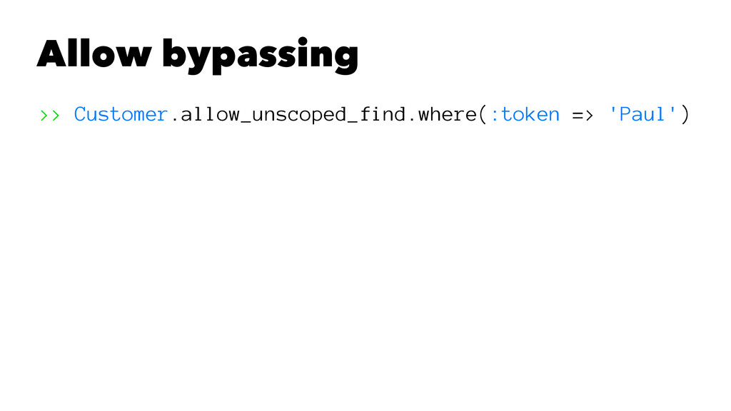 Allow bypassing >> Customer.allow_unscoped_find...