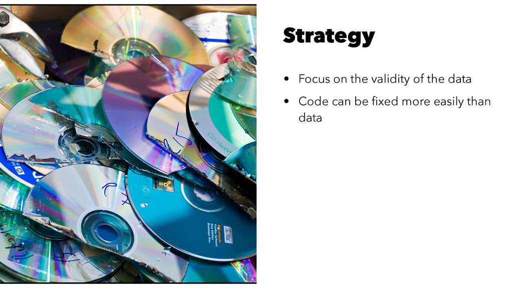 Strategy • Focus on the validity of the data • ...