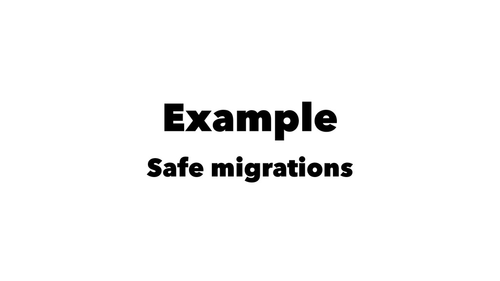 Example Safe migrations