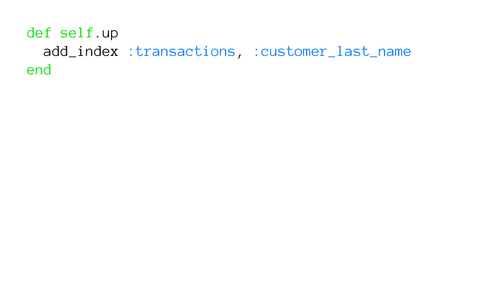 def self.up add_index :transactions, :customer_...