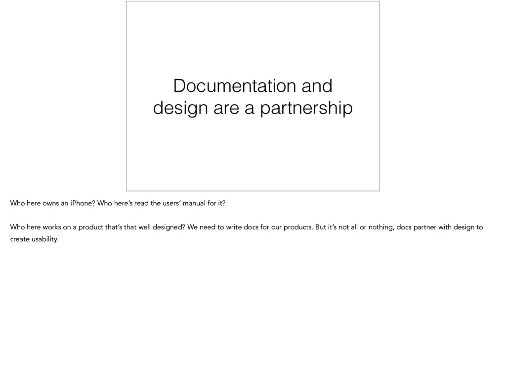 Documentation and design are a partnership Who ...