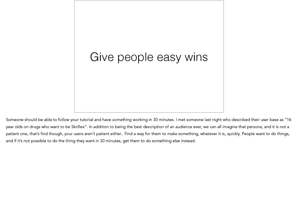 Give people easy wins Someone should be able to...
