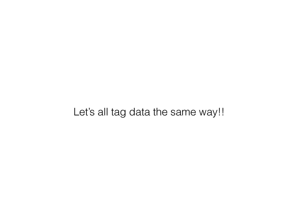 Let's all tag data the same way!!