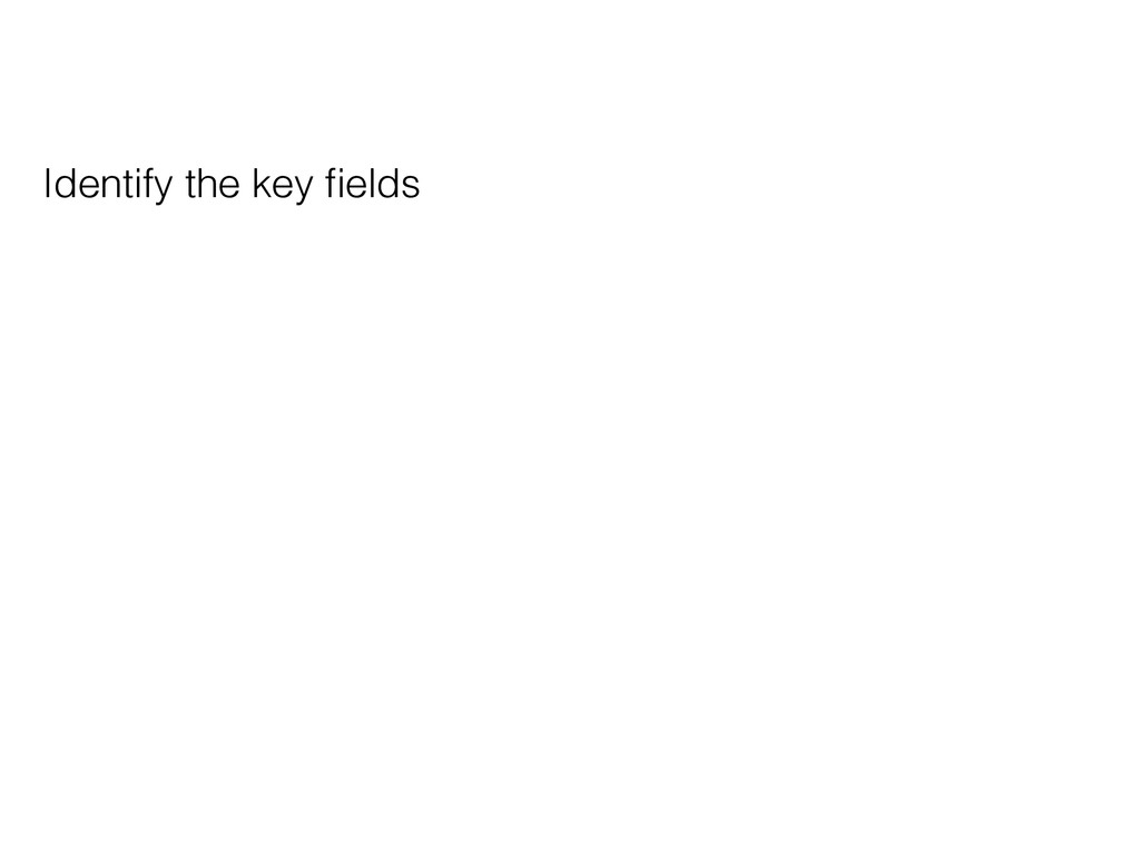 Identify the key fields