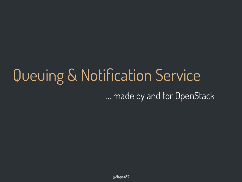 @flaper87 Queuing & Notification Service … made...
