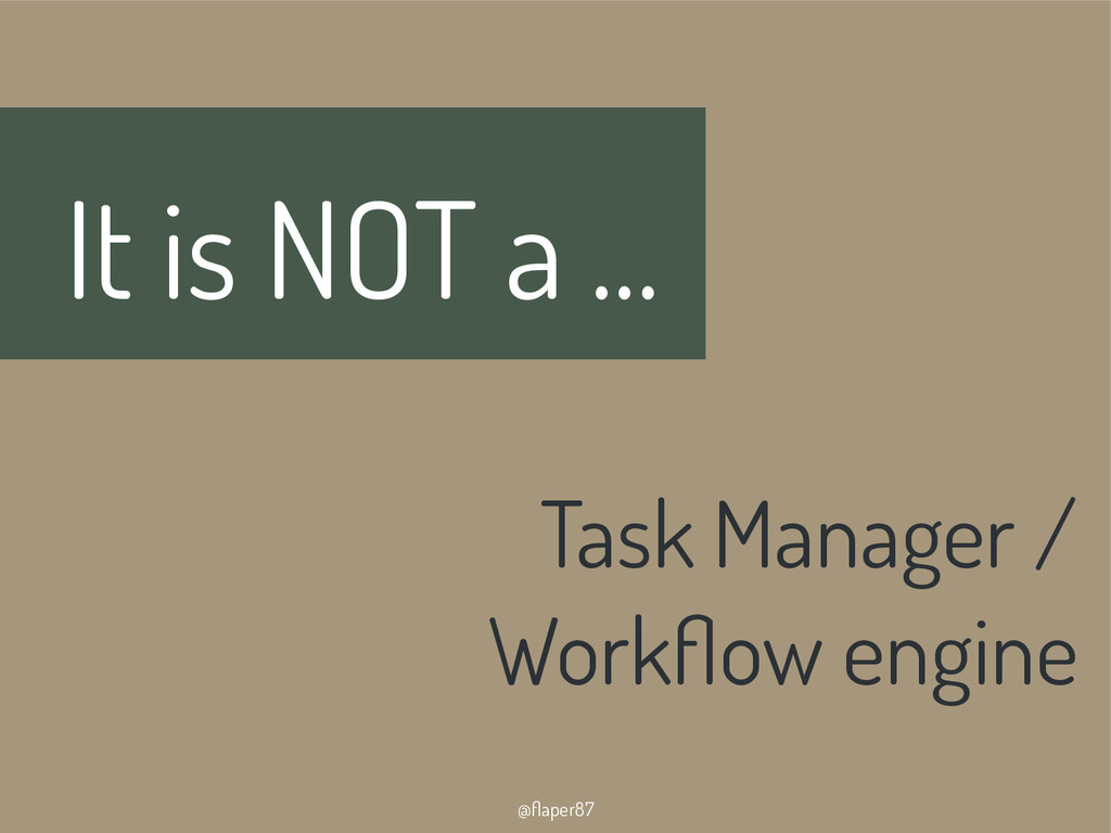 @flaper87 It is NOT a ... Task Manager / Workfl...