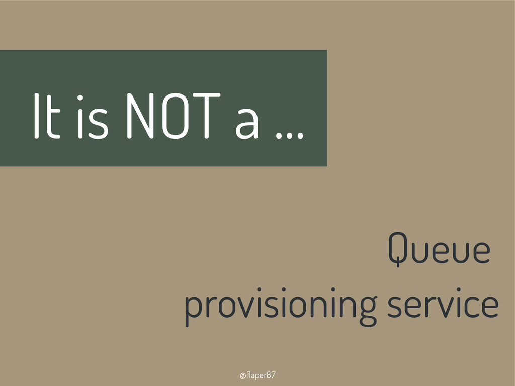 @flaper87 It is NOT a ... Queue provisioning se...