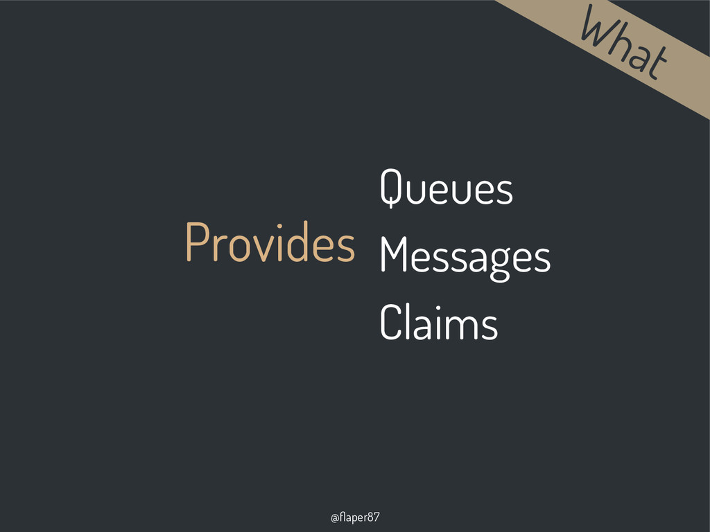 @flaper87 Provides Queues Messages Claims