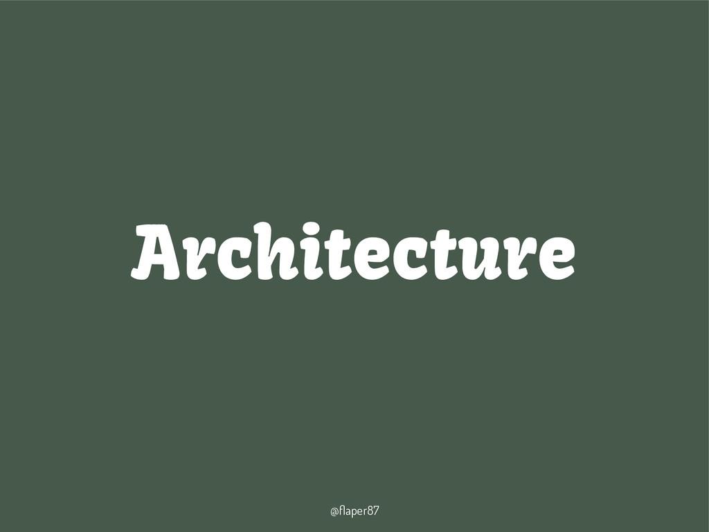 @flaper87 Architecture