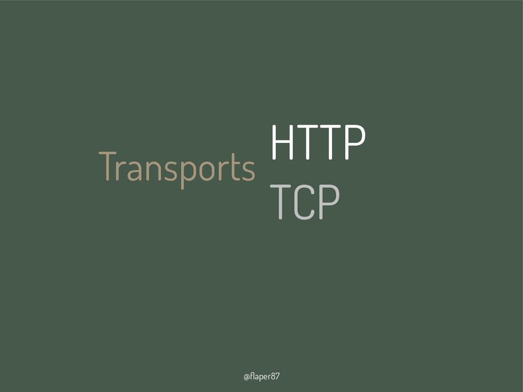 @flaper87 Transports HTTP TCP
