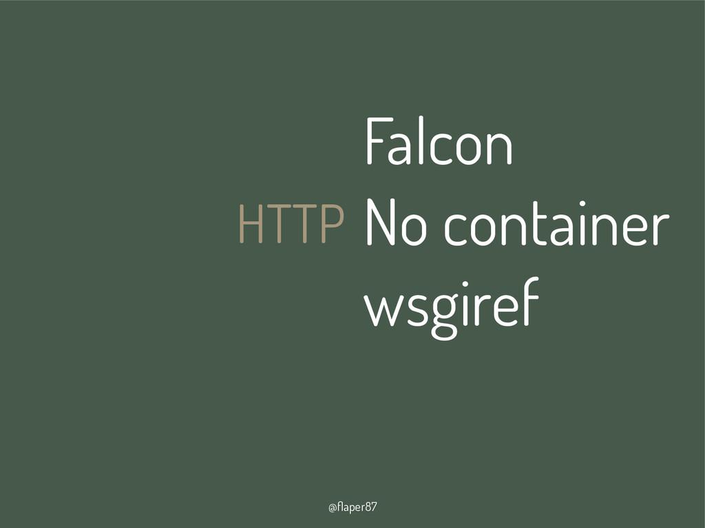 @flaper87 HTTP Falcon No container wsgiref