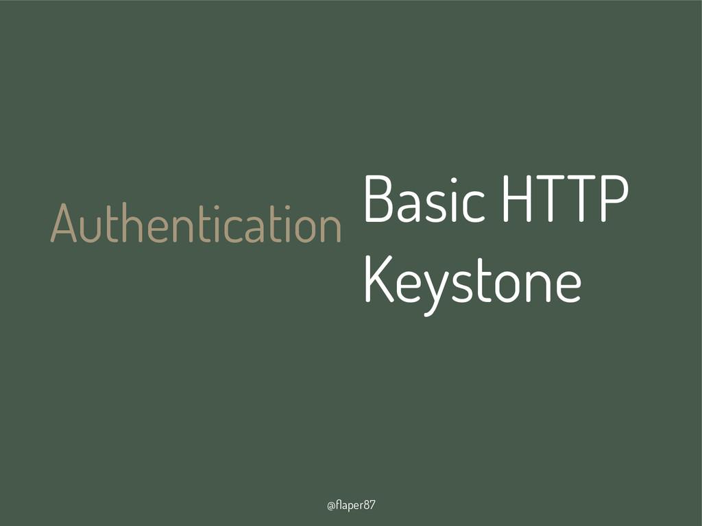 @flaper87 Authentication Basic HTTP Keystone