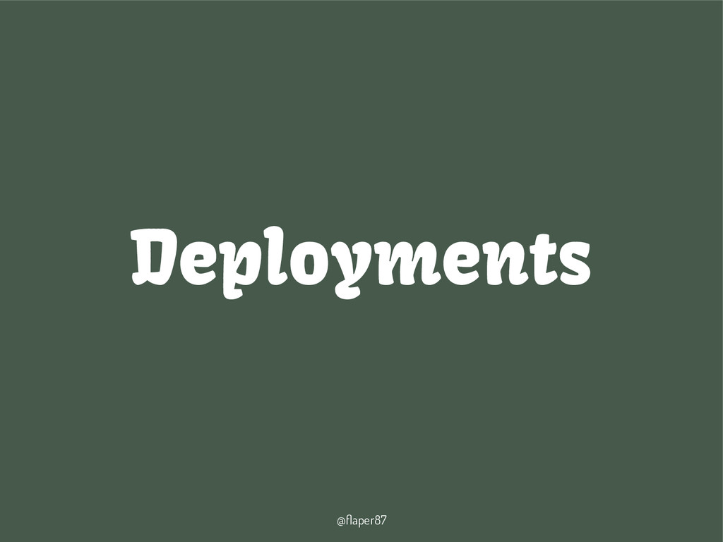 @flaper87 Deployments