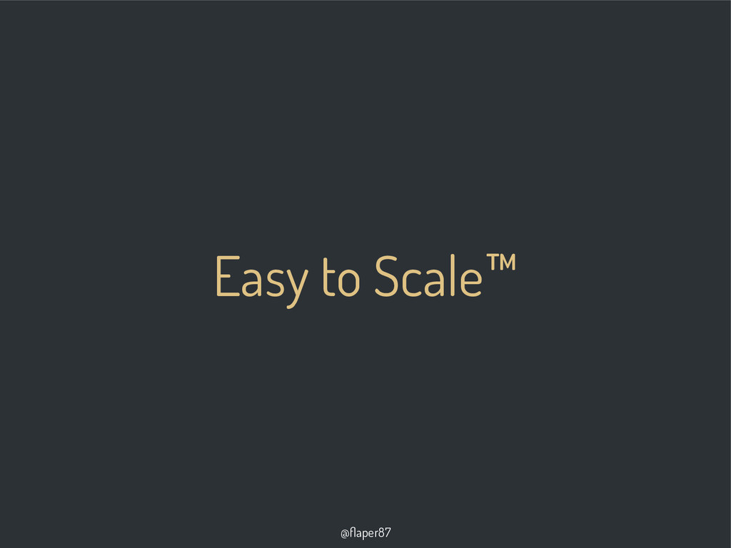 @flaper87 Easy to Scale™