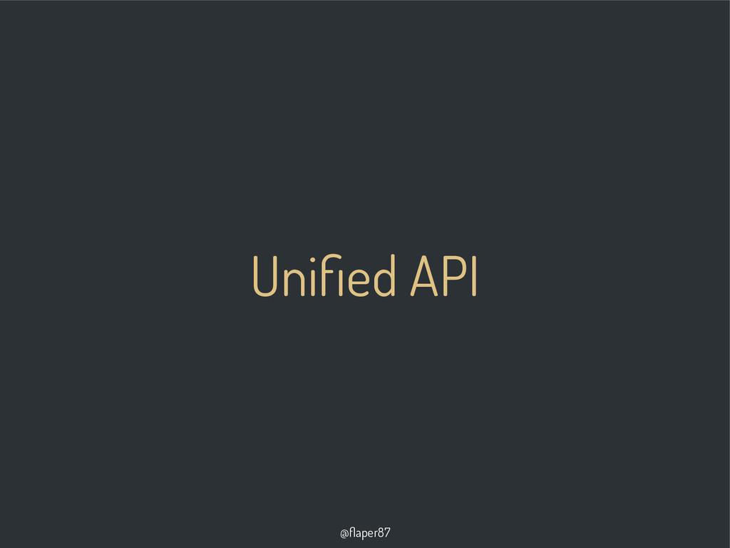 @flaper87 Unified API