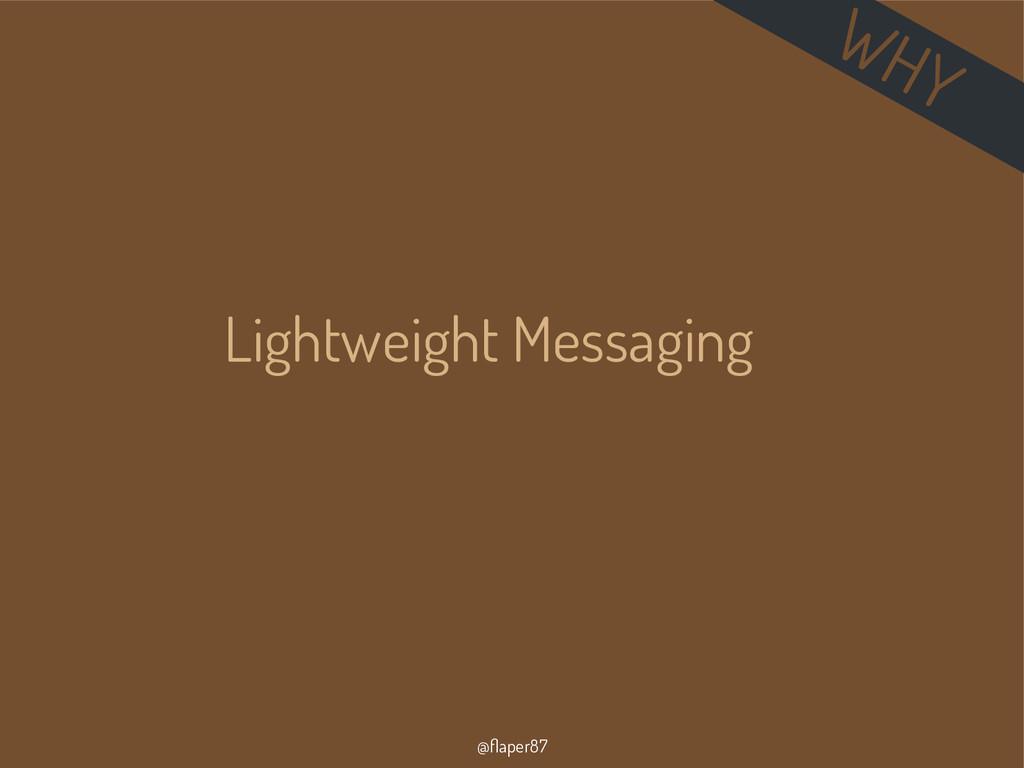 @flaper87 Lightweight Messaging