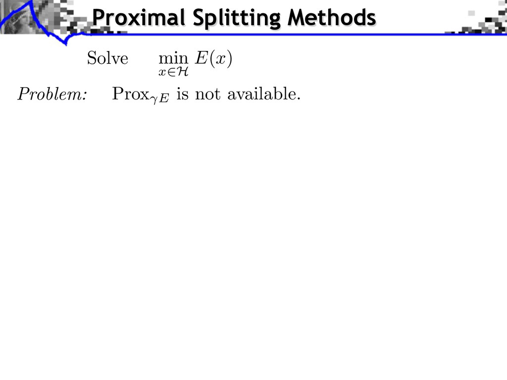 Solve min x H E(x) Problem: Prox E is not avail...