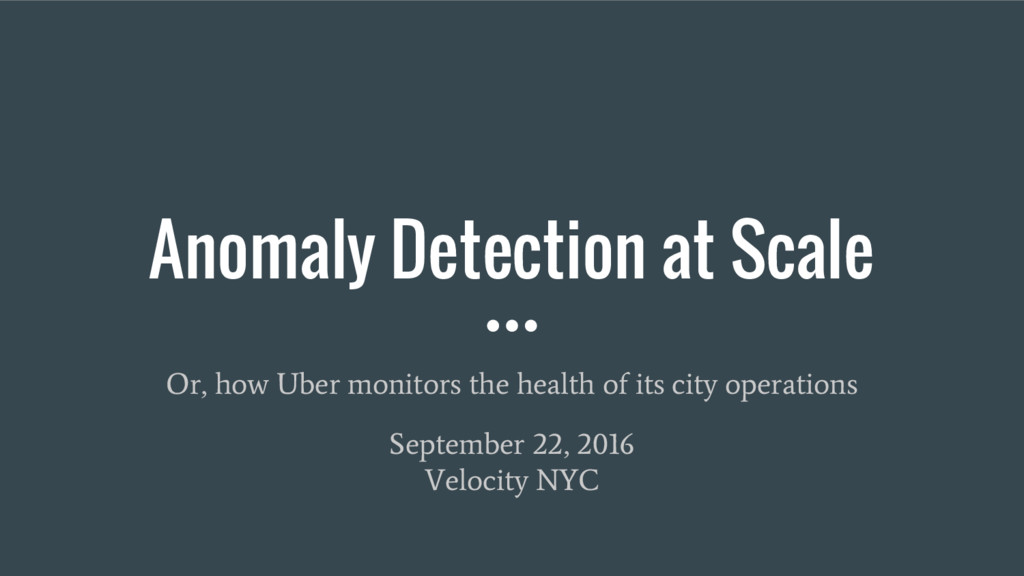 Anomaly Detection at Scale Or, how Uber monitor...