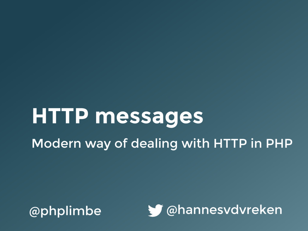 HTTP messages Modern way of dealing with HTTP i...