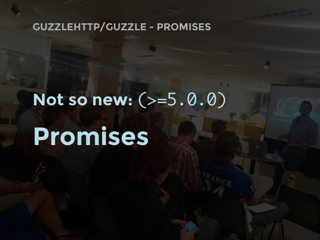 GUZZLEHTTP/GUZZLE - PROMISES Not so new: (>=5.0...
