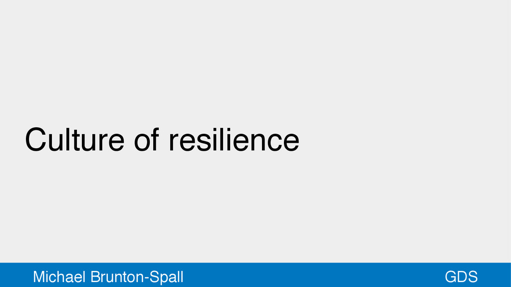 GDS Michael Brunton-Spall Culture of resilience