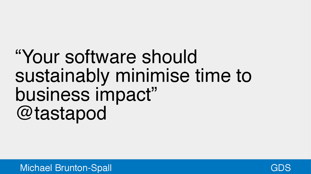 "GDS Michael Brunton-Spall ""Your software should..."
