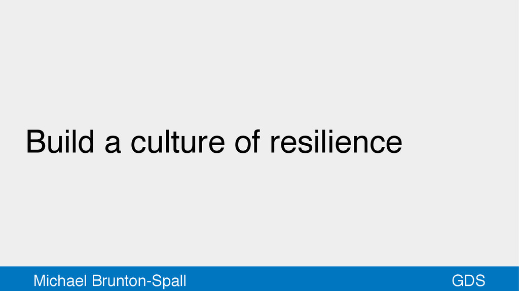 GDS Michael Brunton-Spall Build a culture of re...