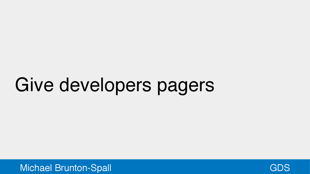 GDS Michael Brunton-Spall Give developers pagers