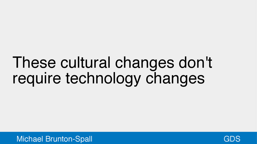 GDS Michael Brunton-Spall These cultural change...