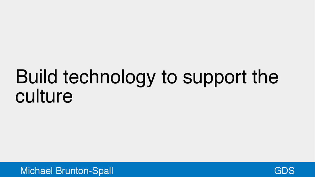 GDS Michael Brunton-Spall Build technology to s...