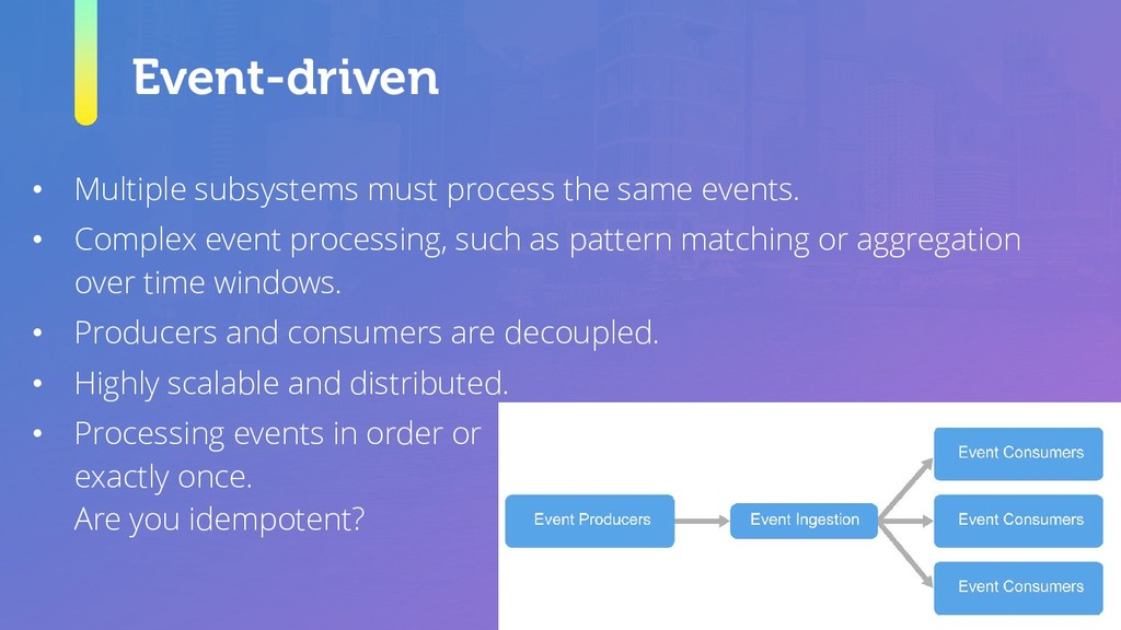 Event-driven • Multiple subsystems must process...