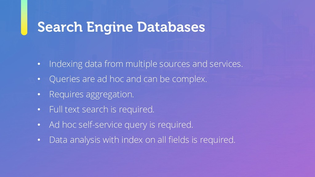 Search Engine Databases • Indexing data from mu...
