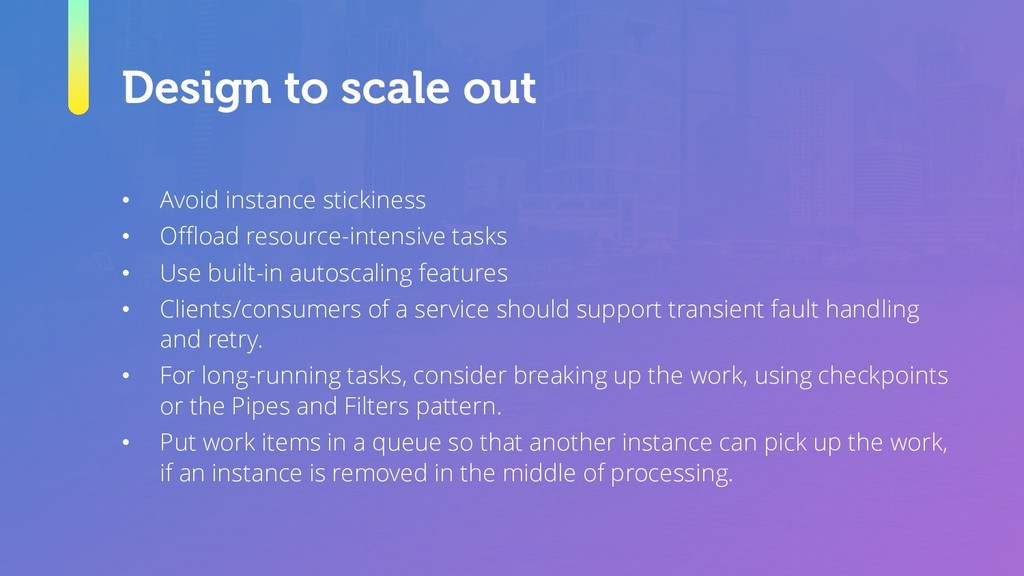 Design to scale out • Avoid instance stickiness...