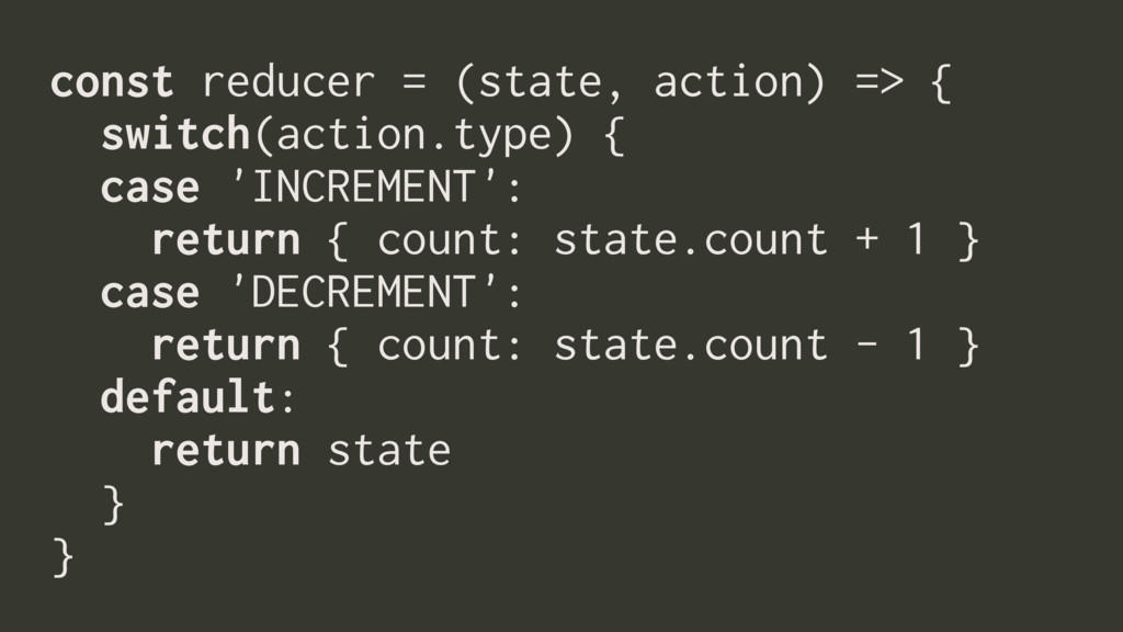 const reducer = (state, action) => { switch(act...