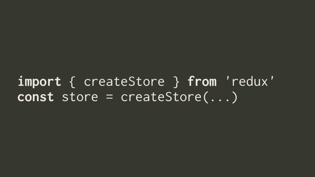 import { createStore } from 'redux' const store...