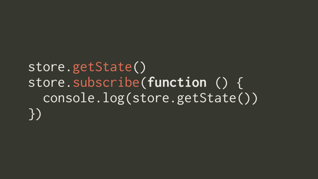 store.getState() store.subscribe(function () { ...