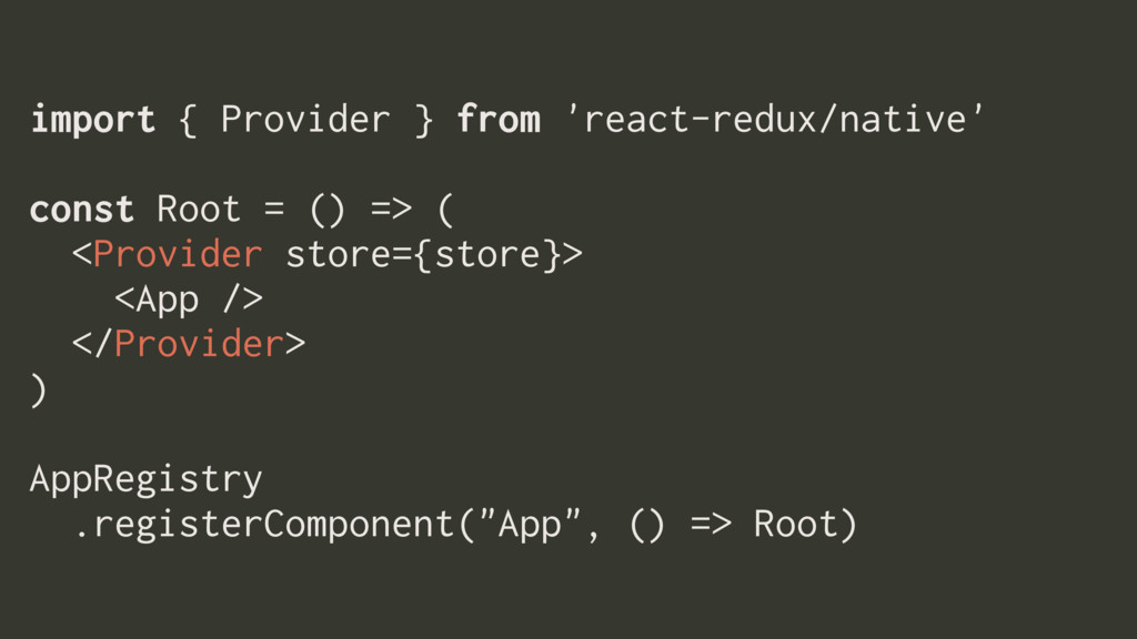 import { Provider } from 'react-redux/native' c...