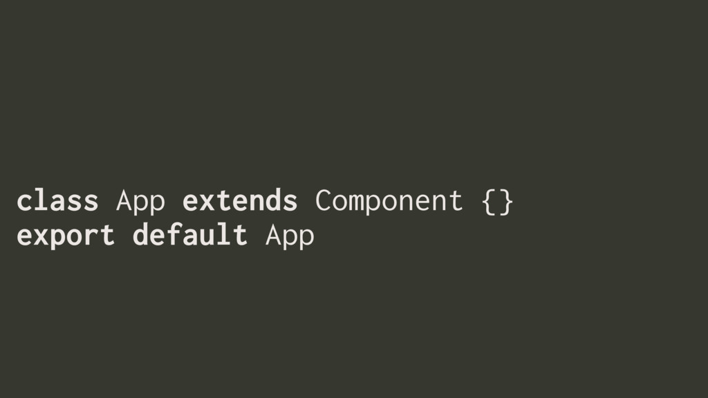 class App extends Component {} export default A...