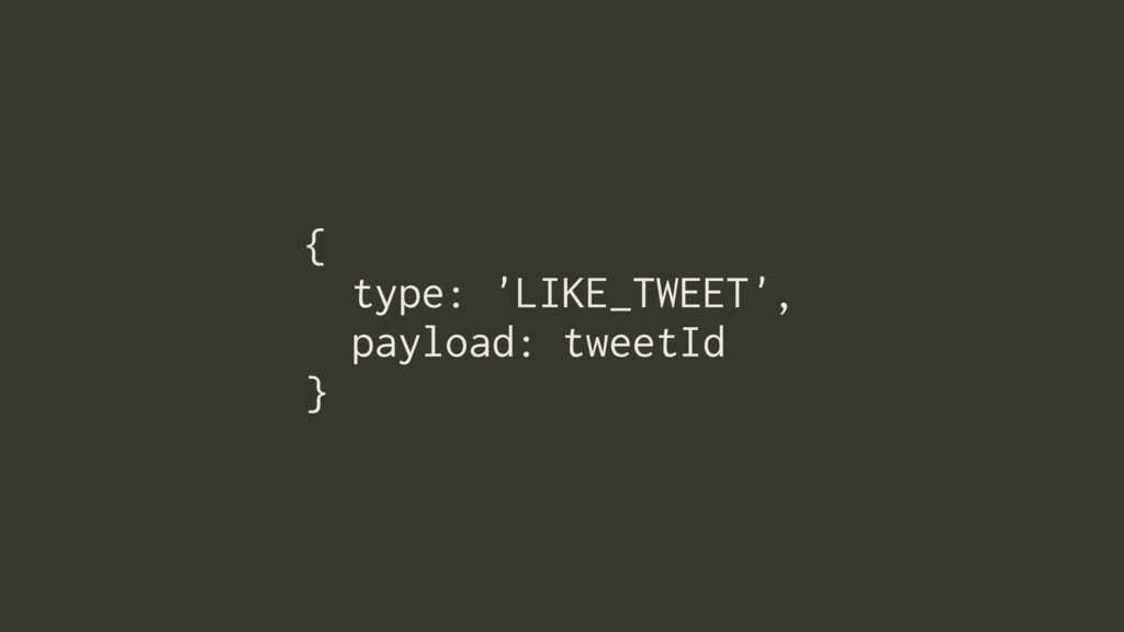 { type: 'LIKE_TWEET', payload: tweetId }